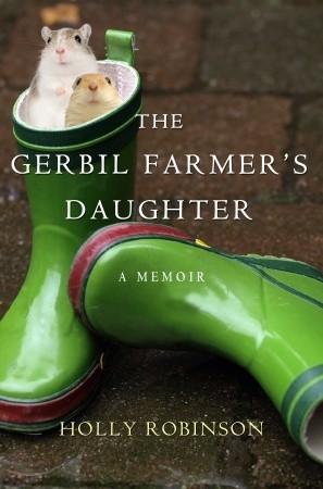 The Gerbil Farmer's Daughter: A Memoir by Holly Robinson